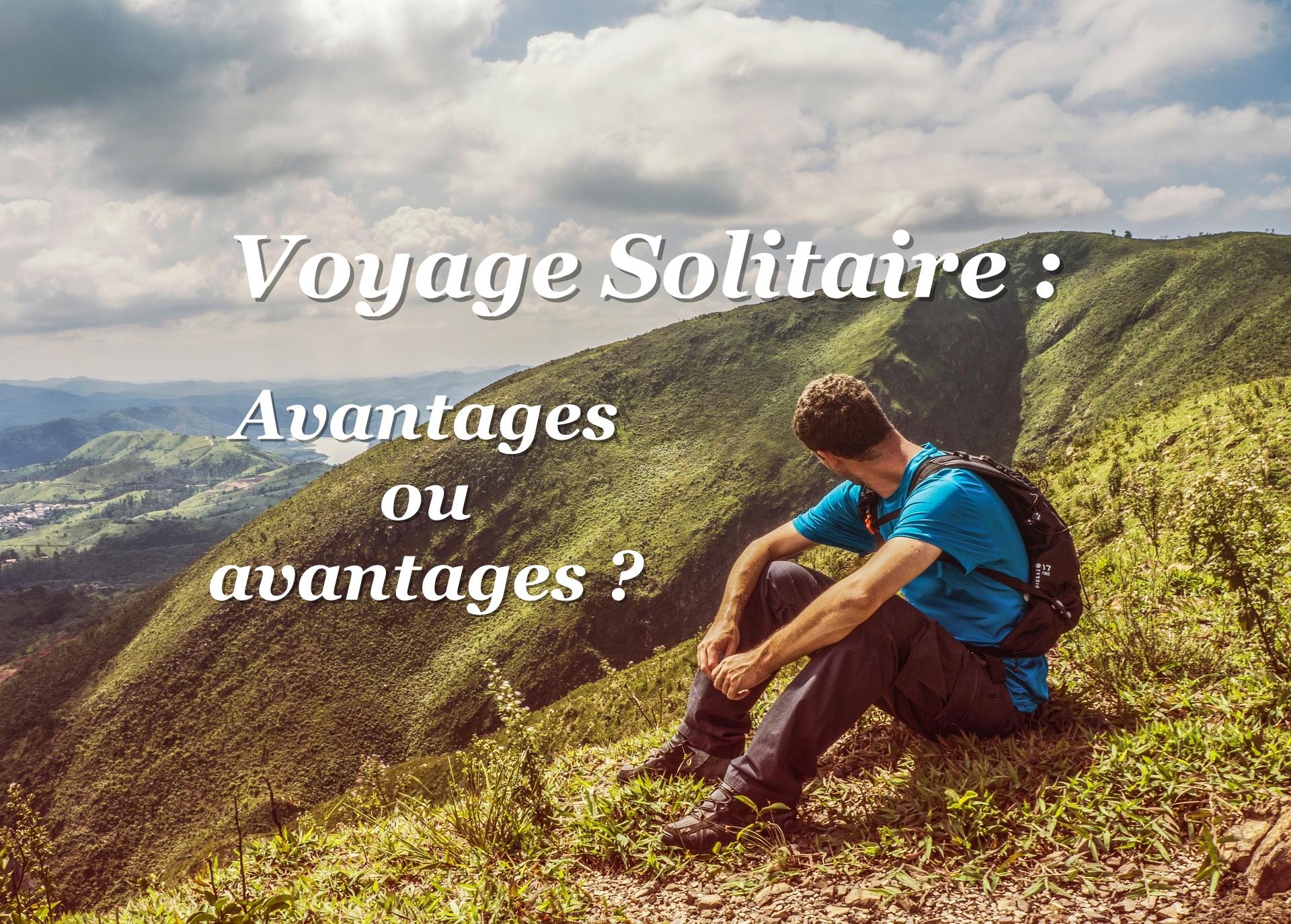 Voyage solitaire pourquoi partir voyager seul