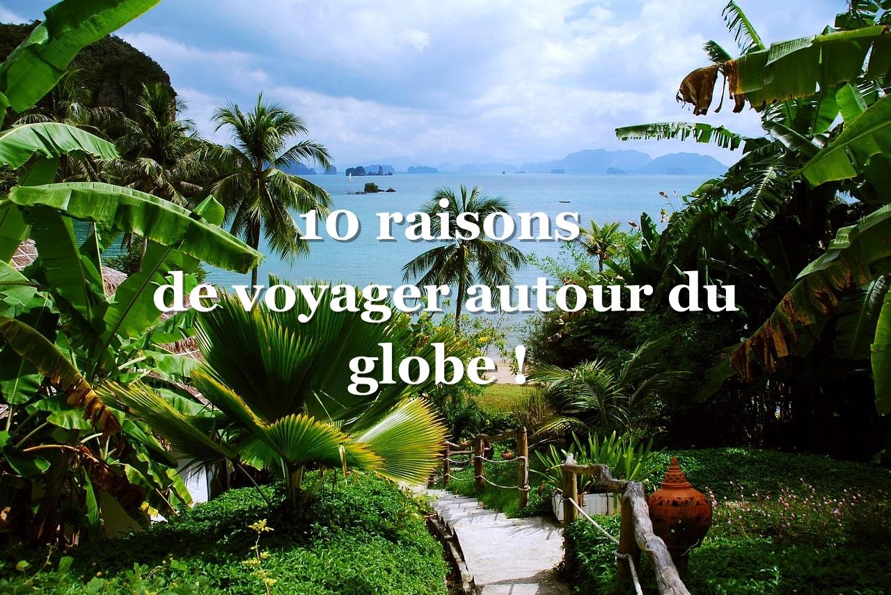 bonnes raisons de partir voyager autour du Monde