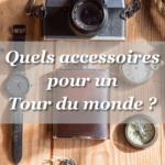 Accessoires de voyage indispensables pour un tour du Monde !