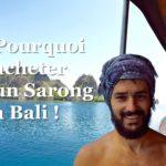 Voilà pourquoi je ne regretterai jamais d'avoir acheté un sarong à Bali !