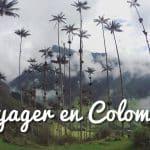 Voyager en Colombie : infos et conseils, mon bilan !