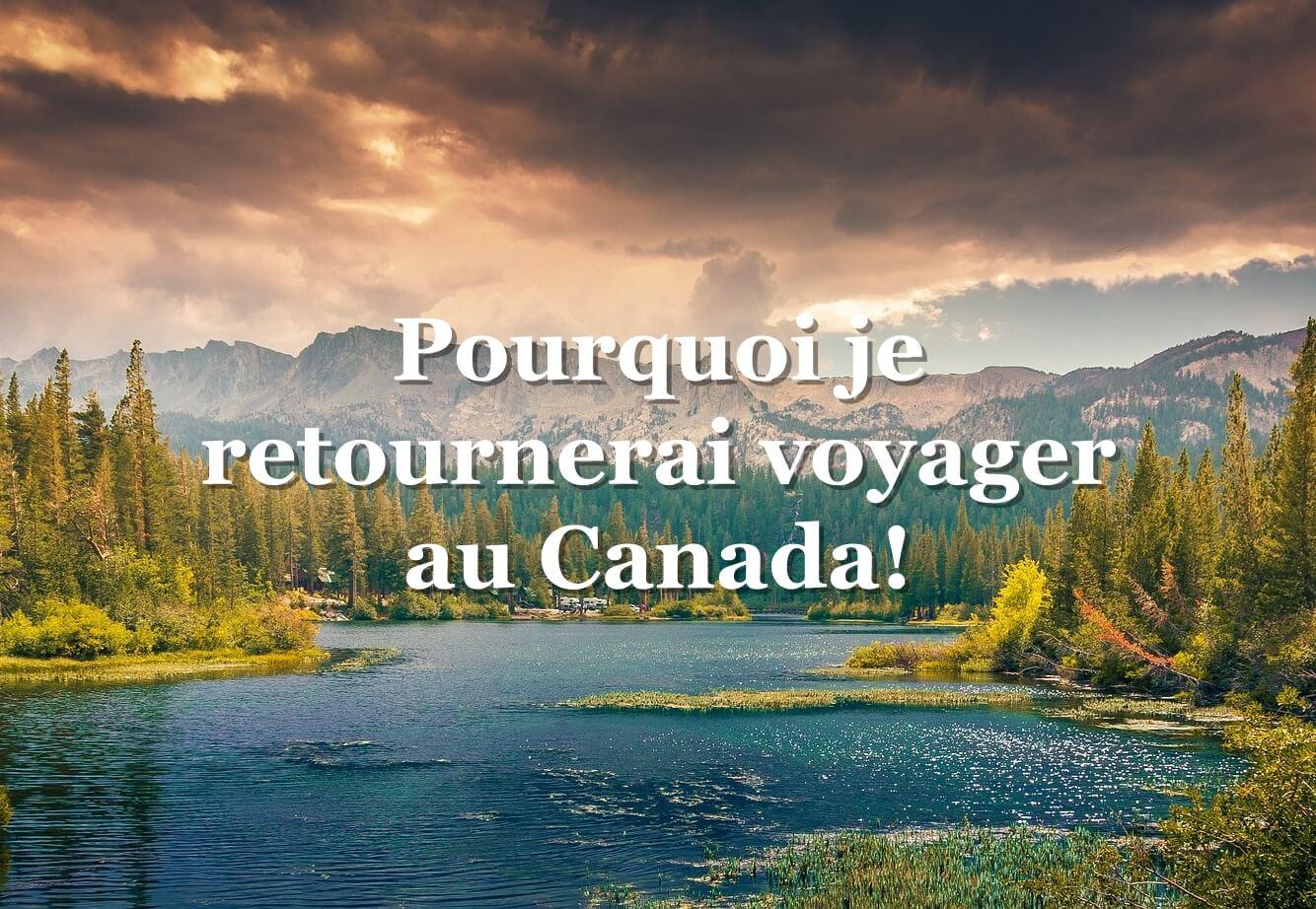 Pourquoi aller au Canada et pourquoi j'y retournerai !